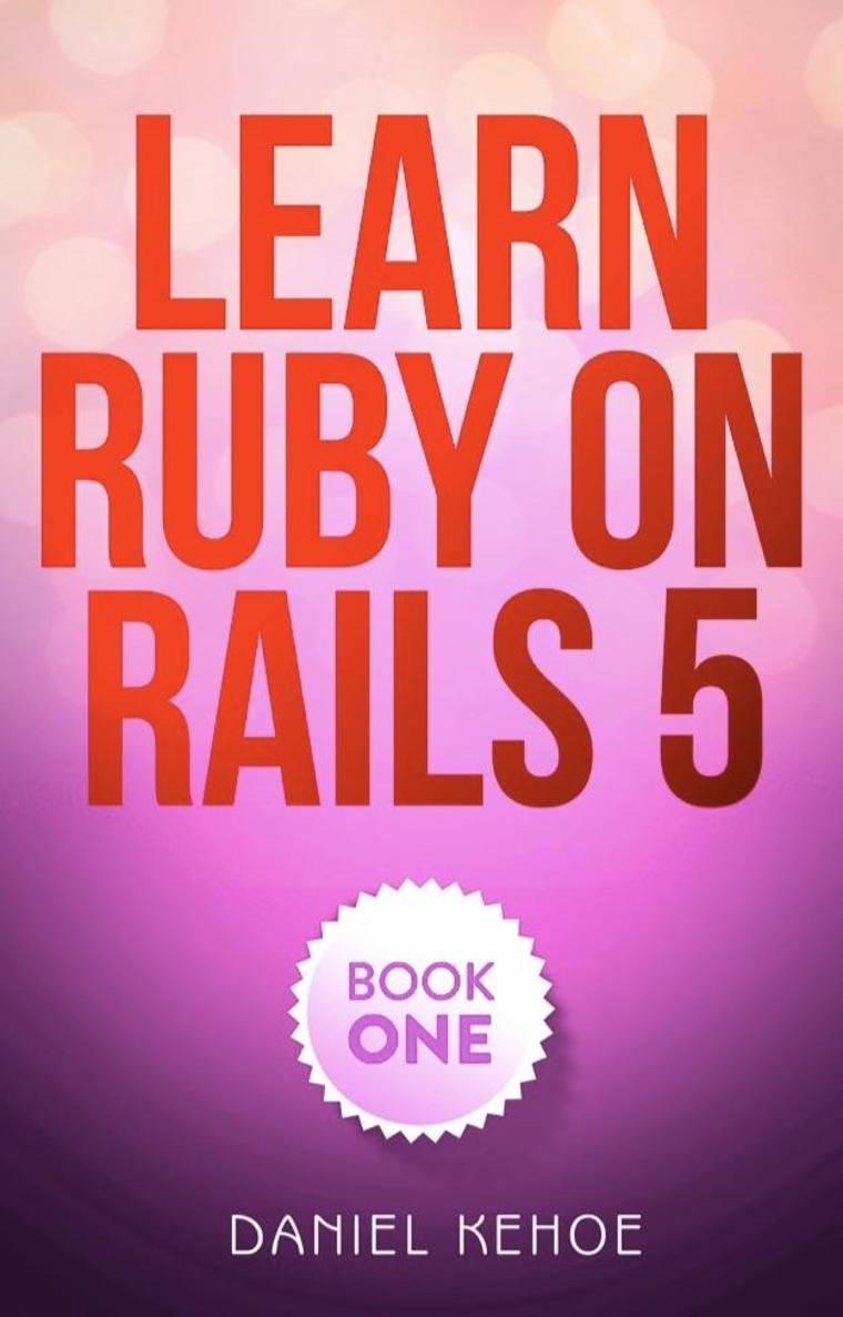 Learn Ruby on Rails by Daniel Kehoe Digital Book