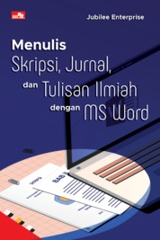 Menulis Skripsi, Jurnal, dan Tulisan Ilmiah dengan MS Word by Jubilee Enterprise Cover