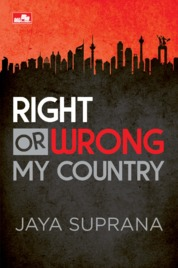 Cover RIGHT OR WRONG MY COUNTRY oleh Jaya Suprana