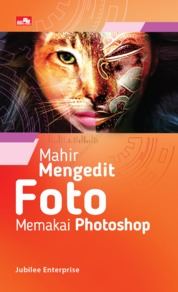 Mahir Mengedit Foto Memakai Photoshop by Jubilee Enterprise. Cover
