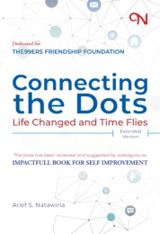 Connecting the Dots Life Changed and Time Flies (Extended Version) by Arief S. Natawiria Cover